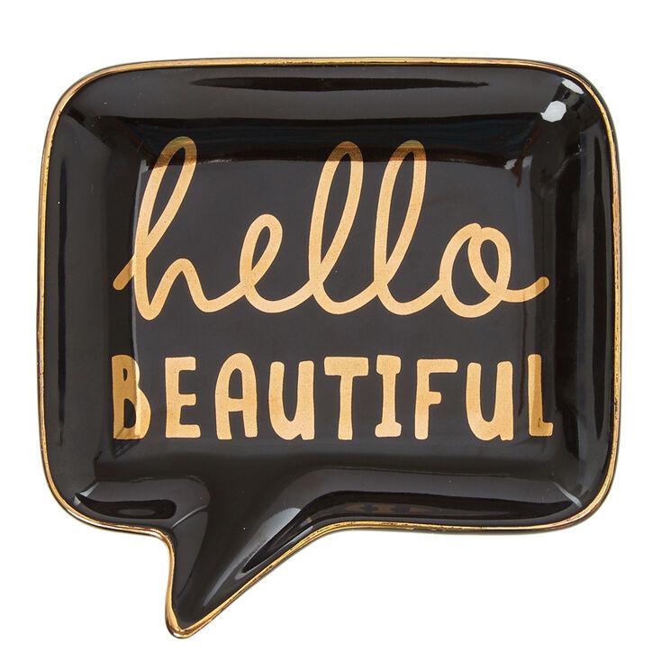 Hello Beautiful Jewelry Dish,