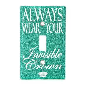 Plaque d'interrupteur Always Wear Your Invisible Crown,