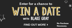 Win a Date with Blake Gray
