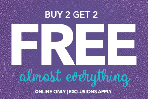 buy 2 get 2 free almost everything. online only exclusions apply