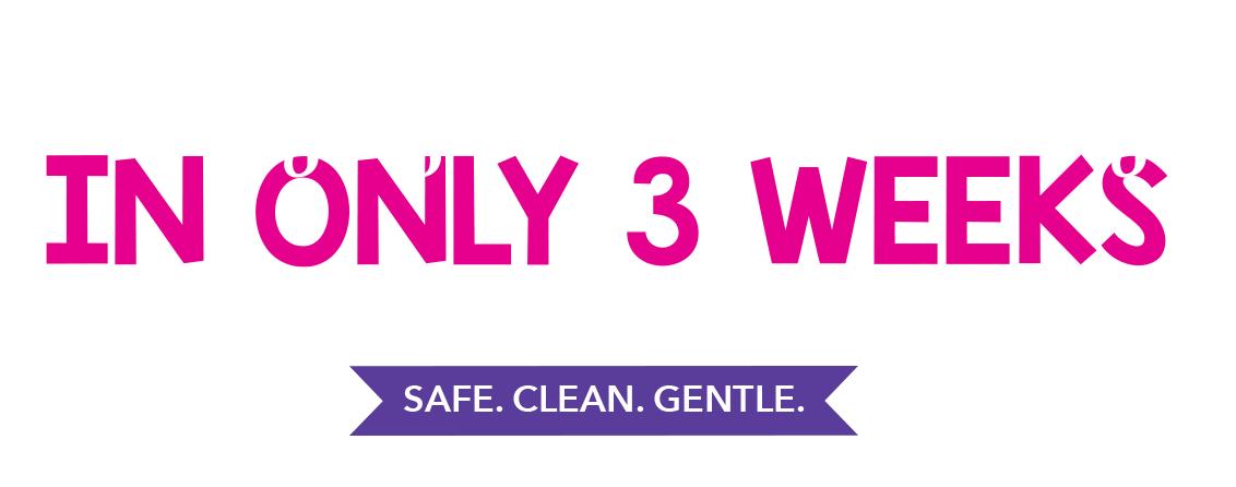 Safe. Clean. Gentle.