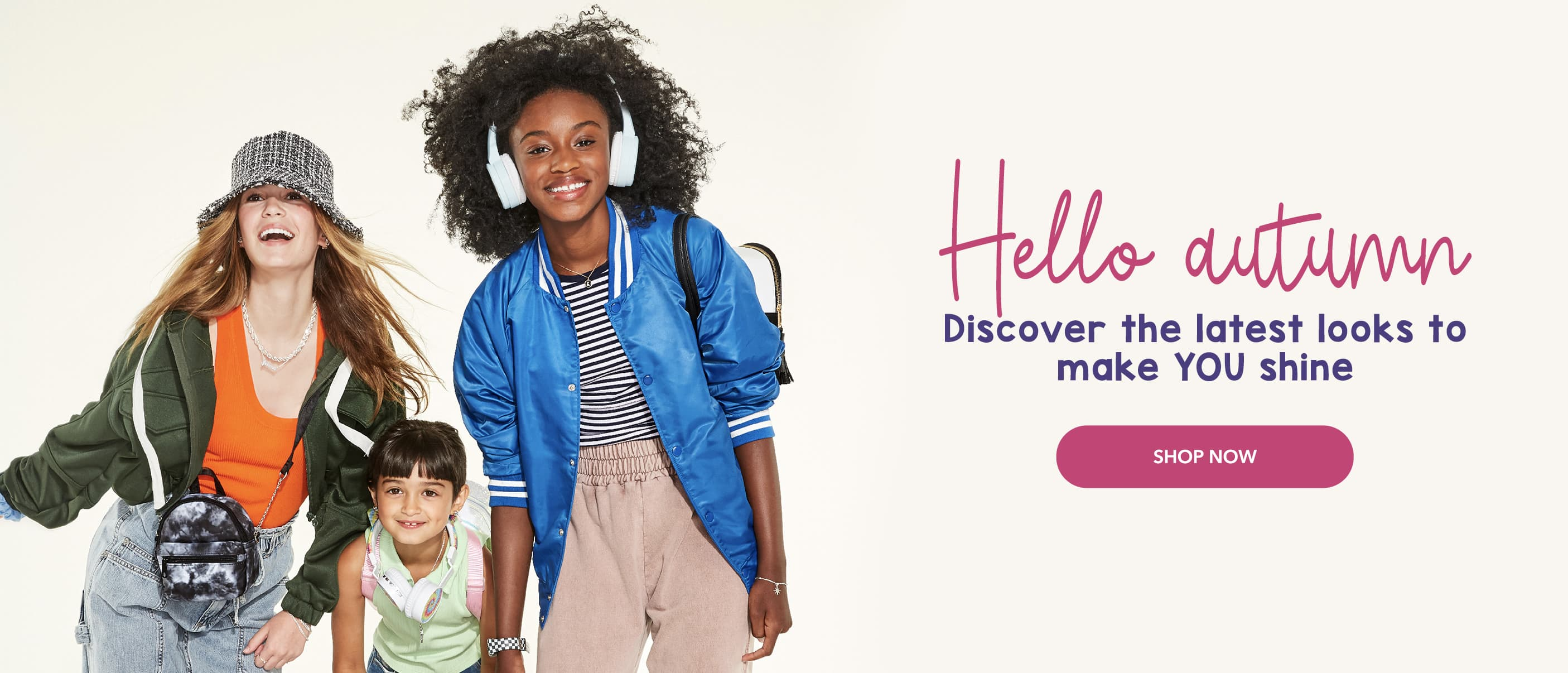 Hello Autumn! Discover the latest looks to make YOU shine.