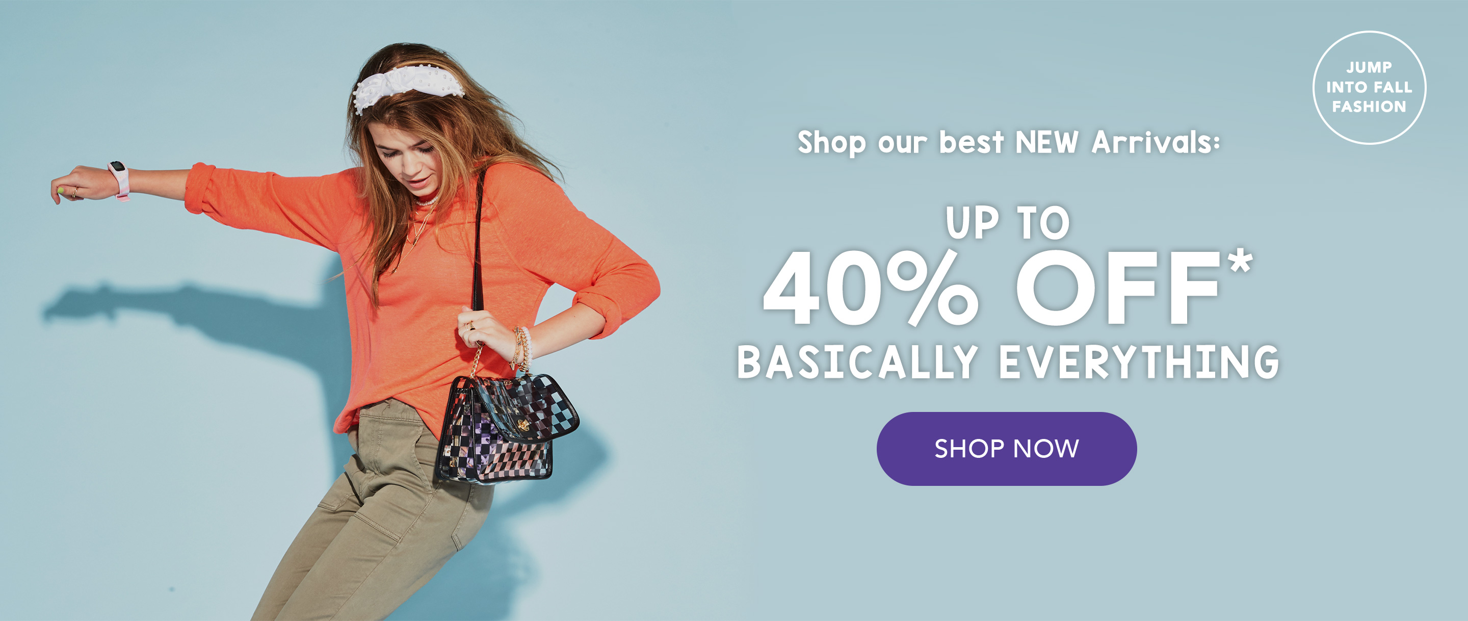 Get ready for fall! Shop our best NEW arrivals: up to 40% OFF basically everything.