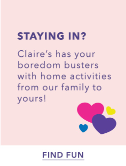 Staying In? Check out claires.com boredom busters