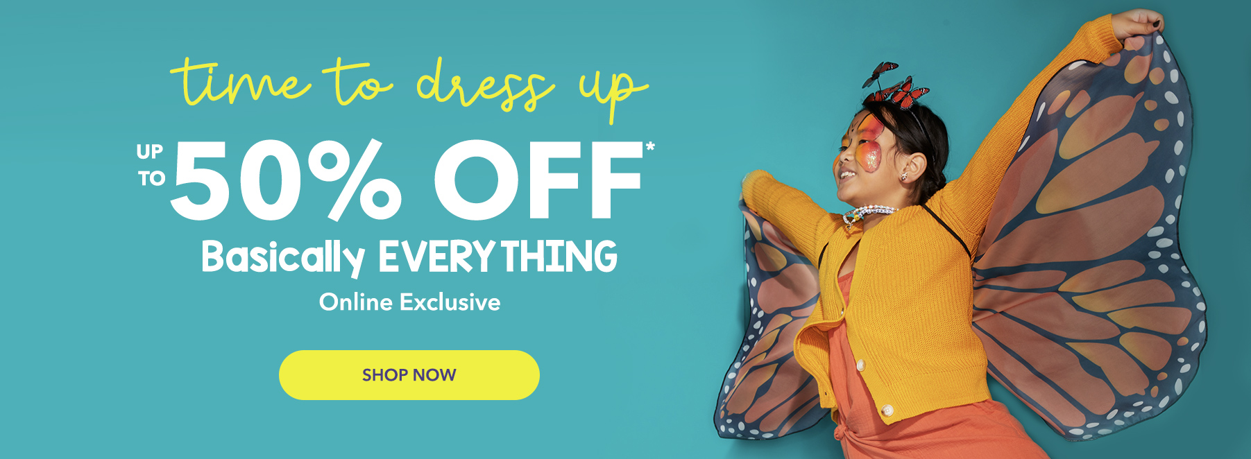 It's an accessories world...time to dress up! Up to 50% OFF* basically everything. Online exclusive.