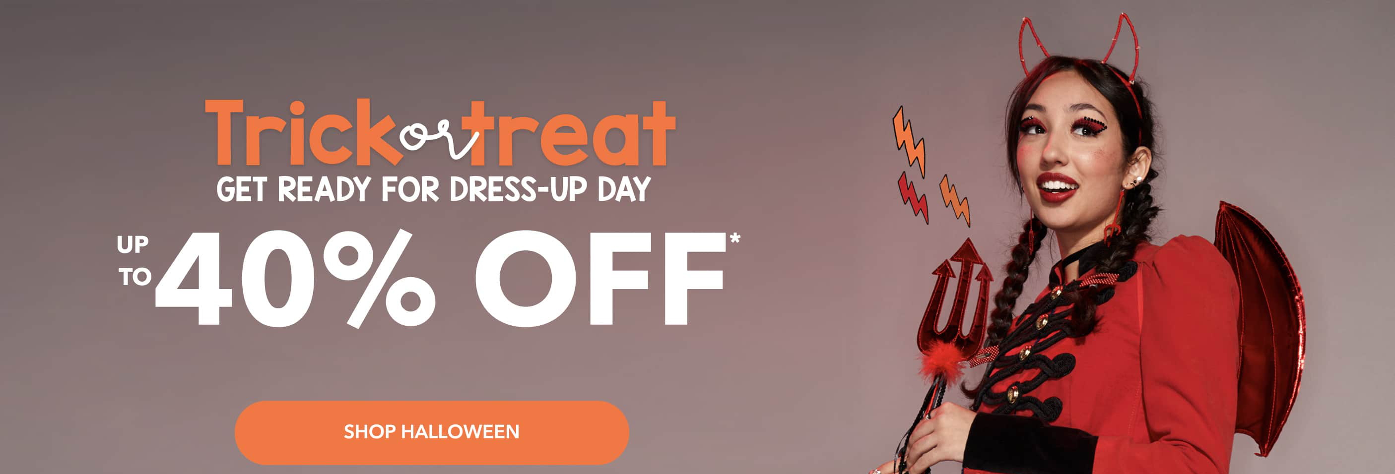 Trick or treat! Get ready for dress-up day and shop our BOOtique for the cutest hair accessories, makeup and jewelry up to 40% OFF*  Standard shipping for online orders placed by 10/21. SHOP HALLOWEEN