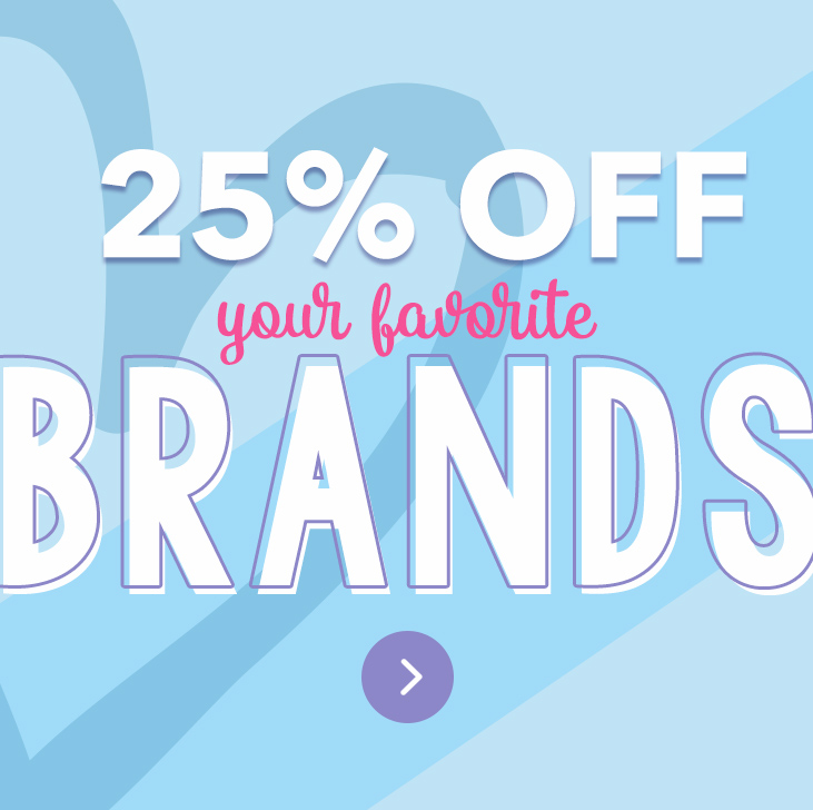 25% Off Your Favorite Brands